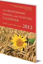 Maria Thun and Matthias Thun - The Biodynamic Sowing and Planting Calendar: 2012