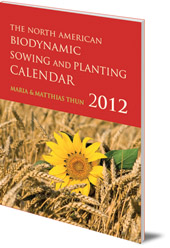 Maria Thun and Matthias Thun - The North American Biodynamic Sowing and Planting Calendar: 2012