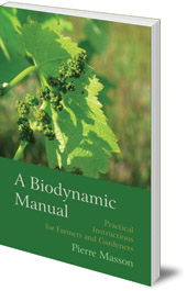 Pierre Masson; Translated by Monique Blais - A Biodynamic Manual: Practical Instructions for Farmers and Gardeners