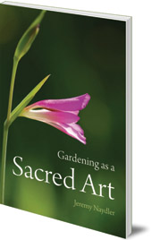 Jeremy Naydler - Gardening as a Sacred Art