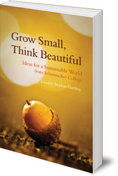 Edited by Stephan Harding - Grow Small, Think Beautiful: Ideas for a Sustainable World from Schumacher College