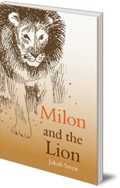 Jakob Streit; Translated by Wolfgang Forsthofer and Auriol de Smidt - Milon and the Lion