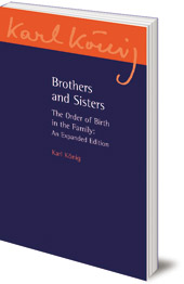 Karl König; Introduction by Richard Steel - Brothers and Sisters: The Order of Birth in the Family: An Expanded Edition