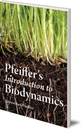 Ehrenfried E. Pfeiffer - Pfeiffer's Introduction to Biodynamics