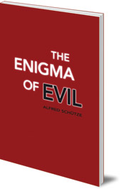 Alfred Schütze; Translated by Eva Lauterbach - The Enigma of Evil