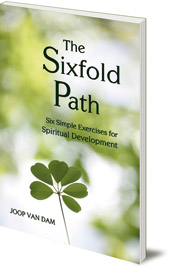 Joop van Dam; Translated by Otto Koene - The Sixfold Path: Six Simple Exercises for Spiritual Development