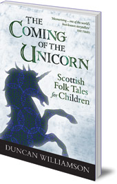 Duncan Williamson; Edited by Linda Williamson - The Coming of the Unicorn: Scottish Folk Tales for Children