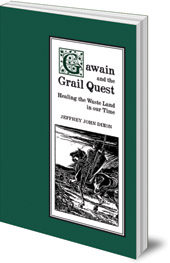Jeffrey John Dixon - Gawain and the Grail Quest: Healing the Waste Land in our Time