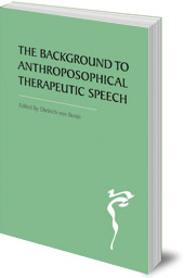 Edited by Dietrich von Bonin; Translated by David Macgregor - The Background to Anthroposophical Therapeutic Speech