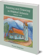 Thomas Wildgruber; Translated by Matthew Barton - Painting and Drawing in Waldorf Schools: Classes 1 to 8