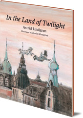 Astrid Lindgren; Illustrated by Marit Törnqvist; Translated by Polly Lawson - In the Land of Twilight