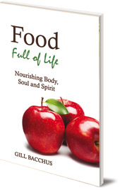 Gill Bacchus - Food Full of Life: Nourishing Body, Soul and Spirit