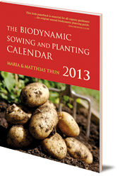 Maria Thun and Matthias Thun - The Biodynamic Sowing and Planting Calendar: 2013