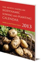 Maria Thun and Matthias Thun - The North American Biodynamic Sowing and Planting Calendar: 2013