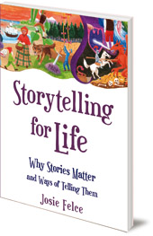 Josie Felce - Storytelling for Life: Why Stories Matter and Ways of Telling Them