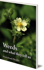 Ehrenfried E. Pfeiffer - Weeds and What They Tell Us