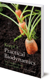 Herbert H. Koepf - Koepf's Practical Biodynamics: Soil, Compost, Sprays and Food Quality