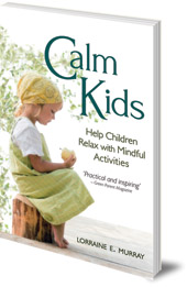 Lorraine E. Murray - Calm Kids: Help Children Relax with Mindful Activities