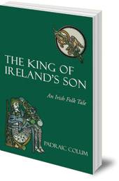 Padraic Colum - The King of Ireland's Son: An Irish Folk Tale