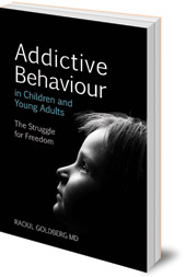 Raoul Goldberg - Addictive Behaviour in Children and Young Adults: The Struggle for Freedom
