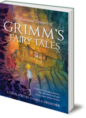 Jacob and Wilhelm Grimm; Illustrated by Daniela Drescher - An Illustrated Treasury of Grimm's Fairy Tales: Cinderella, Sleeping Beauty, Hansel and Gretel and many more classic stories