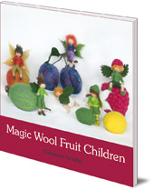 Christine Schäfer; Translated by Anna Cardwell - Magic Wool Fruit Children