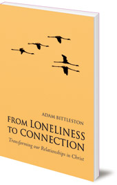 Adam Bittleston - From Loneliness to Connection: Transforming our Relationships in Christ