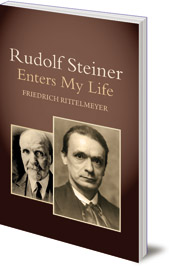 Friedrich Rittelmeyer; Translated by Dorothy S. Osmond - Rudolf Steiner Enters My Life