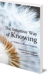 Edited by David Lambert, Chris Chetland and Craig Millar - The Intuitive Way of Knowing: A Tribute to Brian Goodwin