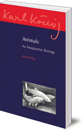 Karl König; Translated by Richard Aylward; Introduction by Imanuel Klotz - Animals: An Imaginative Zoology