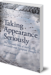 Henri Bortoft - Taking Appearance Seriously: The Dynamic Way of Seeing in Goethe and European Thought