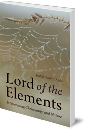 Bastiaan Baan; Translated by Matthew Dexter - Lord of the Elements: Interweaving Christianity and Nature