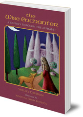 Shelley Davidow; Illustrated by Krystyna Kurzyca - The Wise Enchanter: A Journey Through the Alphabet