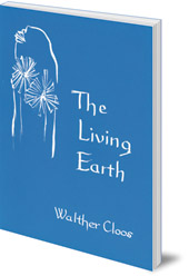 Walther Cloos; Translated by Katherine Castelliz and Barbara Saunders-Davies - The Living Earth: The Organic Origin of Rocks and Minerals