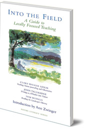Clare Walker Leslie, John Tallmadge and Tom Wessels - Into the Field: A Guide to Locally Focused Teaching