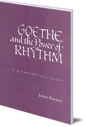 John Michael Barnes - Goethe and the Power of Rhythm: A Biographical Essay