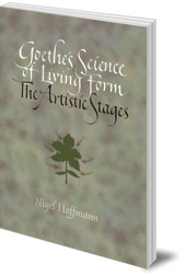 Nigel Hoffman; Foreword by Craig Holdrege - Goethe's Science of Living Form: The Artistic Stages