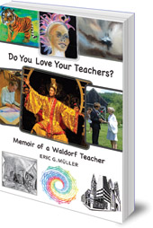 Eric G. Müller - Do You Love Your Teachers?: Memoir of a Waldorf Teacher