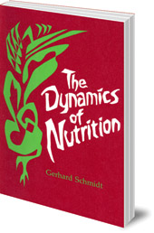 Gerhard Schmidt; Translated by Gerald F. Karnow - The Dynamics of Nutrition: The Impulse of Rudolf Steiner's Spiritual Science for a New Nutritional Hygiene