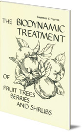 Ehrenfried E. Pfeiffer - The Biodynamic Treatment of Fruit Trees, Berries and Shrubs