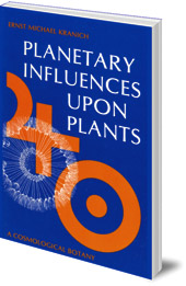 Ernst Michael Kranich; Translated by Ulla and Austin Chadwick - Planetary Influences Upon Plants: A Cosmological Botany