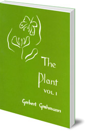 Gerbert Grohmann; Translated by Katherine Castelliz and Barbara Saunders-Davies - The Plant: Volume I: A Guide to Understanding its Nature