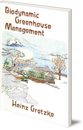 Heinz Grotzke; Herbert H. Koepf - Biodynamic Greenhouse Management