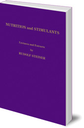 Rudolf Steiner; Edited by Katherine Castelliz and Barbara Saunders-Davies - Rudolf Steiner on Nutrition and Stimulants: Lectures and Extracts