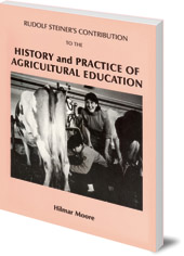 Hilmar Moore - Rudolf Steiner's Contribution to the History and Practice of Agricultural Education