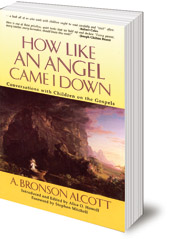 A. Bronson Alcott; Edited by Alice O. Howell; Foreword by Stephen Mitchell - How Like An Angel Came I Down: Conversations With Children on the Gospels