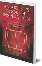 Edited by Astrid Fitzgerald - An Artist's Book of Inspiration: A Collection of Thoughts on Art, Artists and Creativity