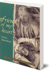 Claire Blatchford - Friend of my Heart: Meeting Christ in Everyday Life