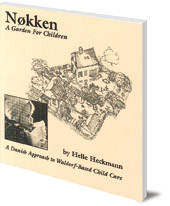 Helle Heckmann; Translated by Lone Schmidt - Nokken: A Garden for Children: A Danish Approach to Waldorf-based Child Care