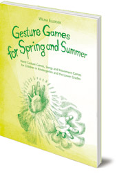 Wilma Ellersiek; Translated by Lyn and Kundry Willwerth - Gesture Games for Spring and Summer: Hand Gesture Games, Songs and Movement Games for Children in Kindergarten and the Lower Grades